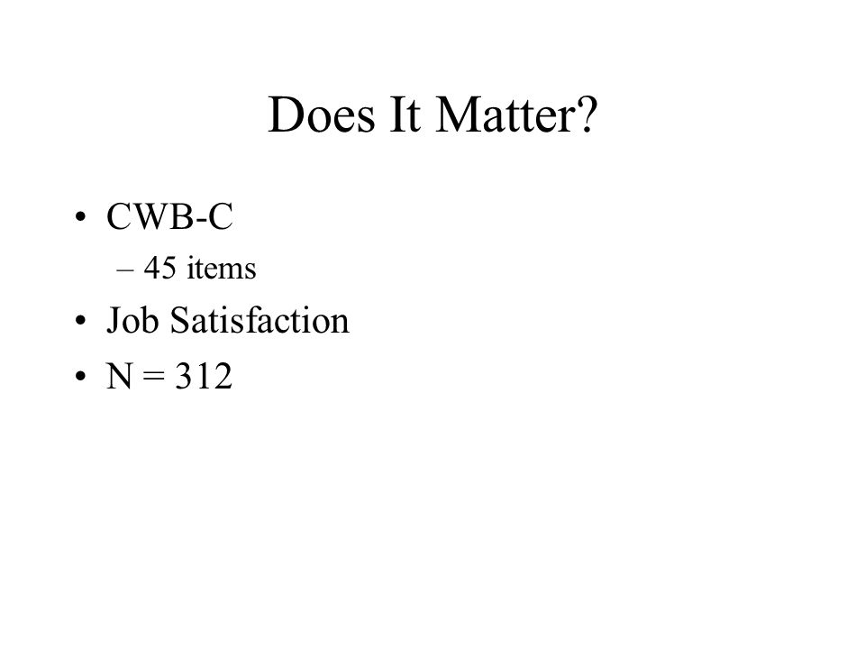 Does It Matter CWB-C 45 items Job Satisfaction N = 312