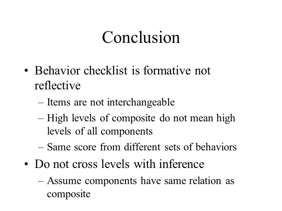 Conclusion Behavior checklist is formative not reflective