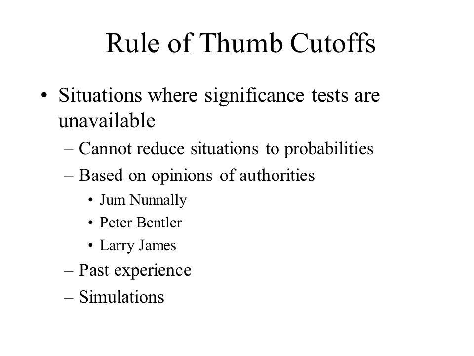 Rule of Thumb Cutoffs Situations where significance tests are unavailable. Cannot reduce situations to probabilities.