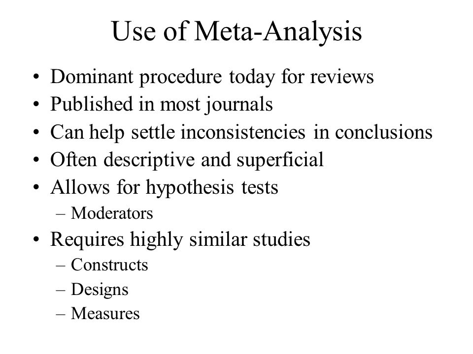 Use of Meta-Analysis Dominant procedure today for reviews