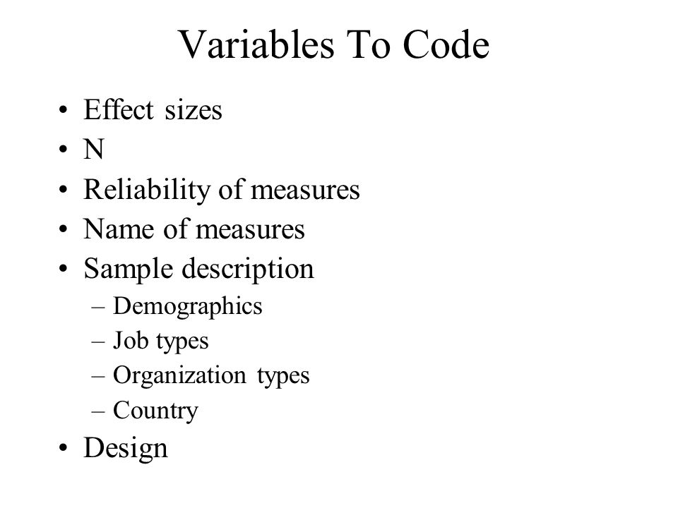 Variables To Code Effect sizes N Reliability of measures