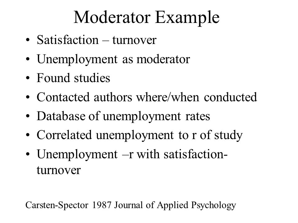Moderator Example Satisfaction – turnover Unemployment as moderator