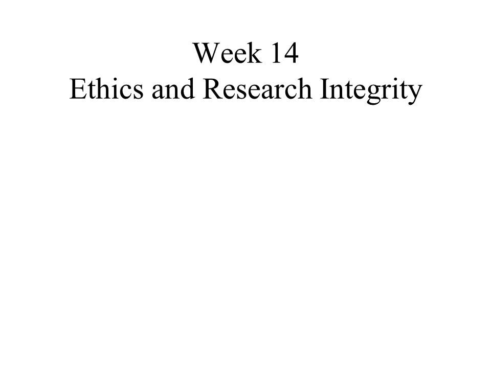 Week 14 Ethics and Research Integrity
