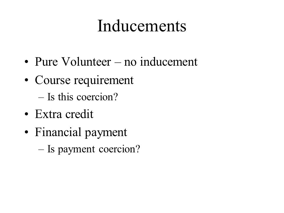 Inducements Pure Volunteer – no inducement Course requirement