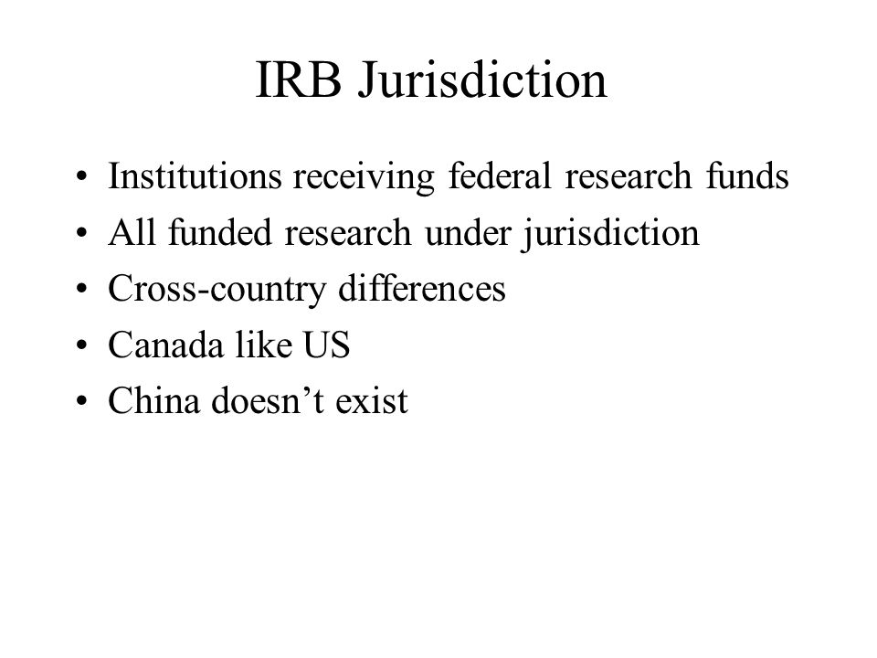 IRB Jurisdiction Institutions receiving federal research funds