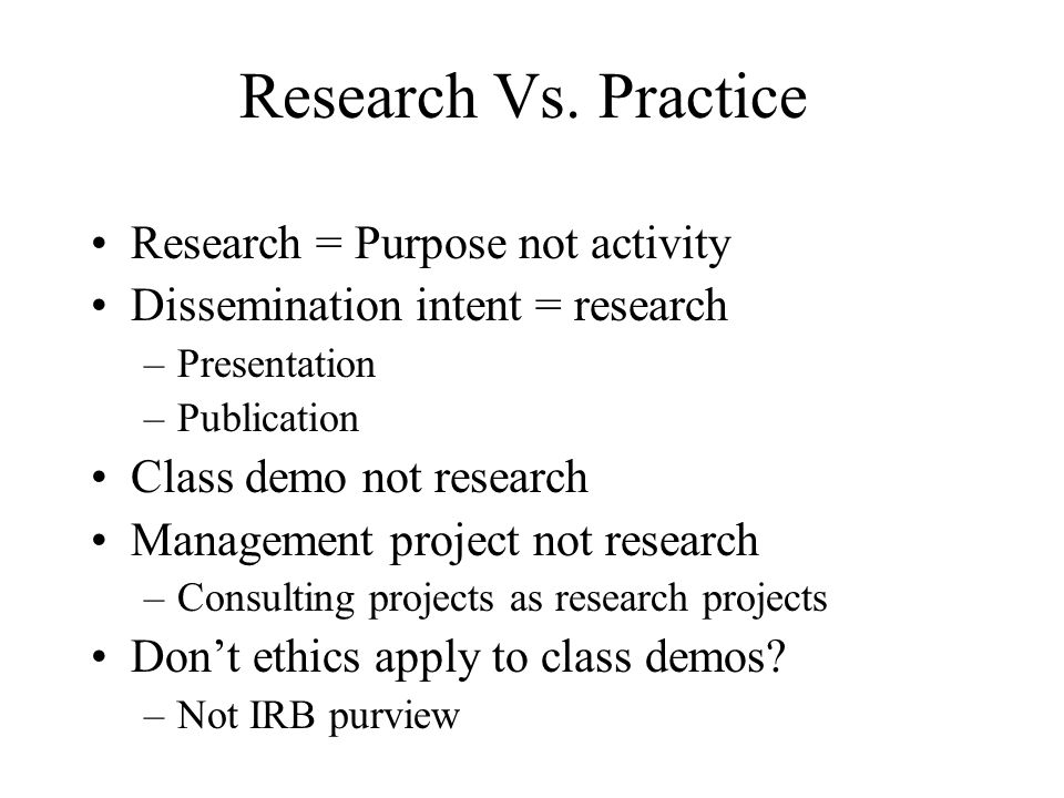 Research Vs. Practice Research = Purpose not activity