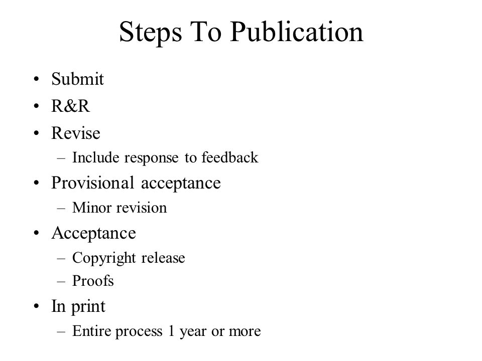 Steps To Publication Submit R&R Revise Provisional acceptance