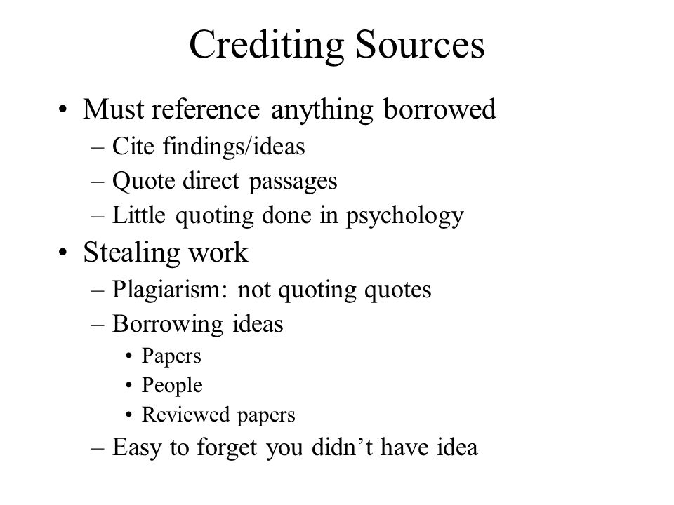 Crediting Sources Must reference anything borrowed Stealing work