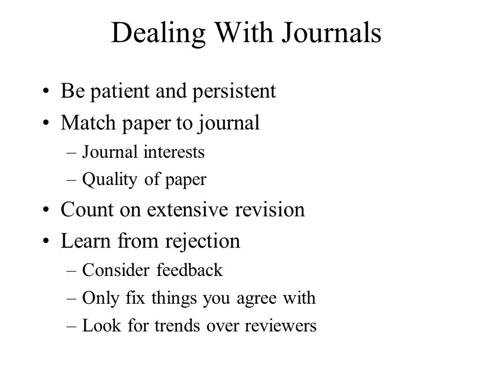 Dealing With Journals Be patient and persistent Match paper to journal