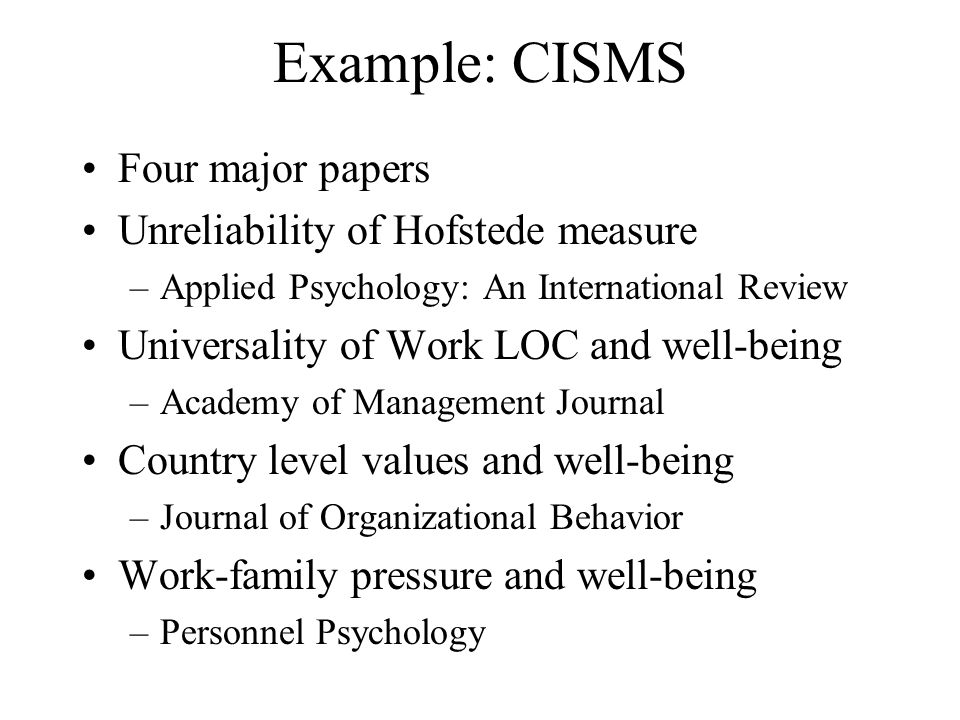 Example: CISMS Four major papers Unreliability of Hofstede measure