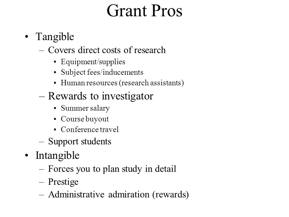 Grant Pros Tangible Rewards to investigator Intangible