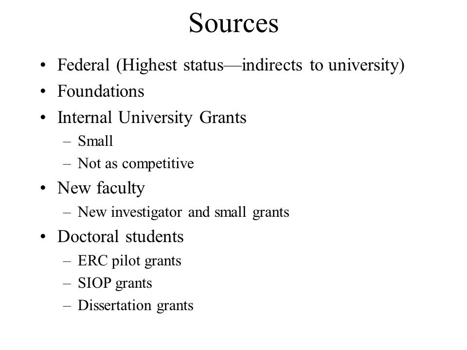 Sources Federal (Highest status—indirects to university) Foundations