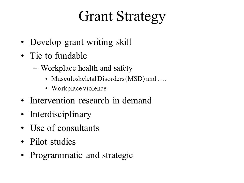 Grant Strategy Develop grant writing skill Tie to fundable