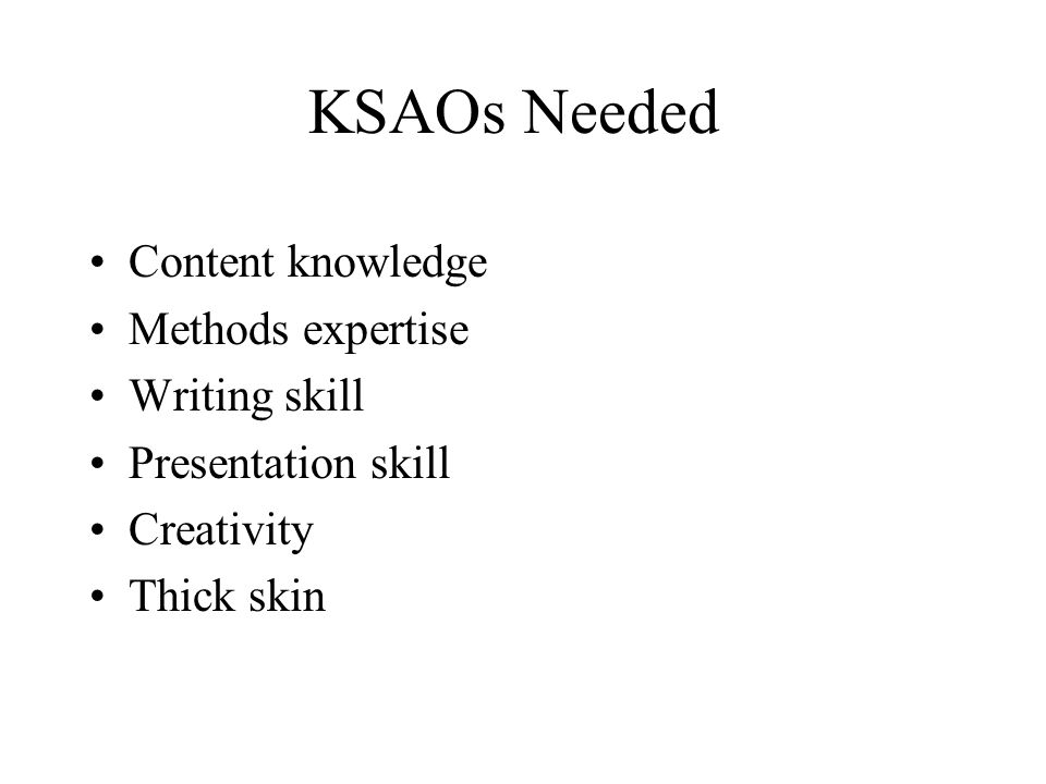 KSAOs Needed Content knowledge Methods expertise Writing skill