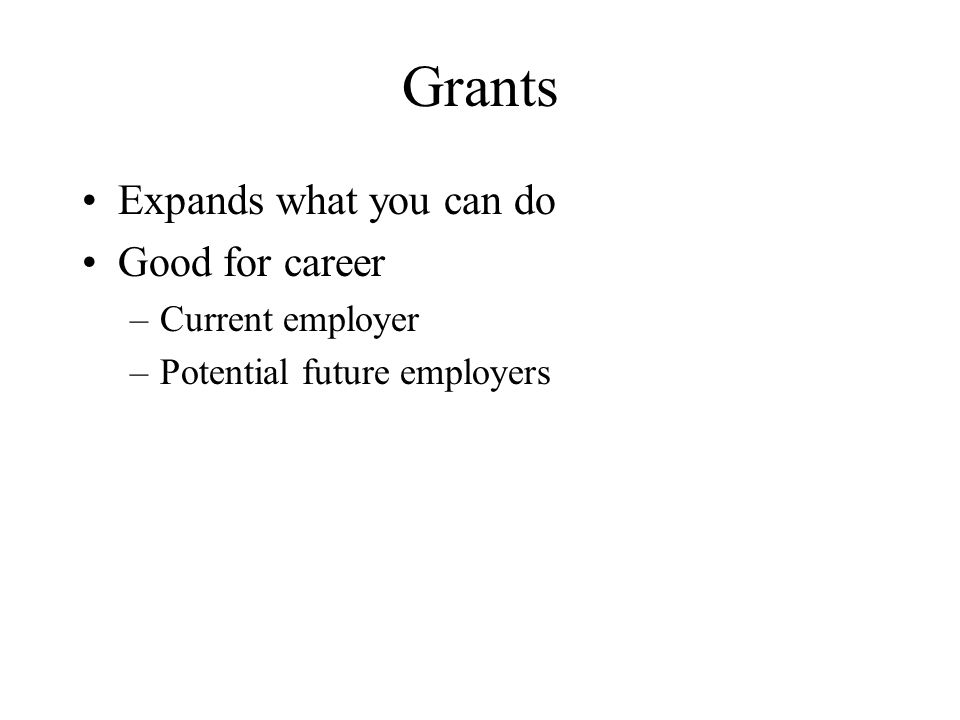 Grants Expands what you can do Good for career Current employer
