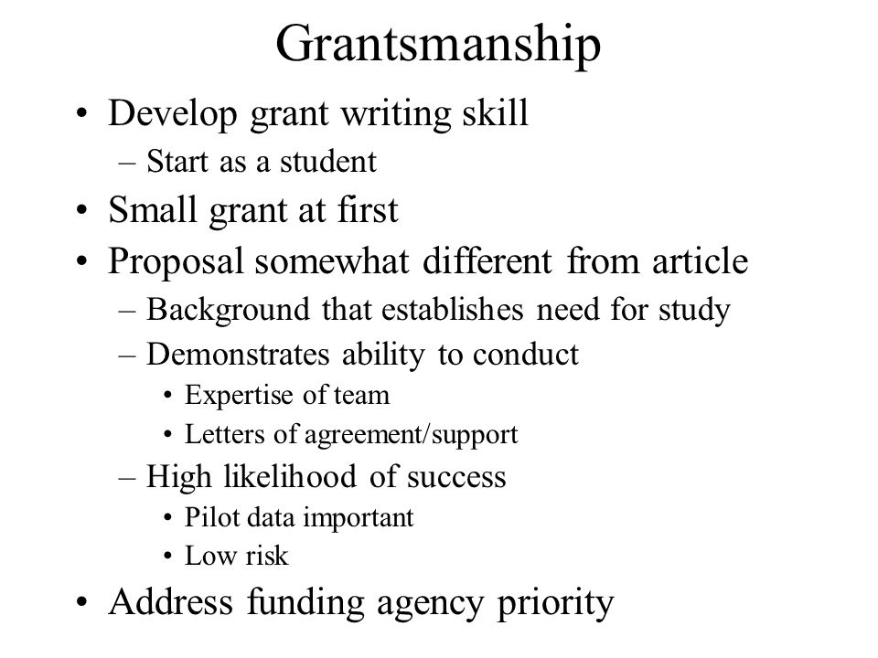 Grantsmanship Develop grant writing skill Small grant at first