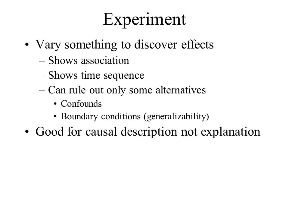 Experiment Vary something to discover effects