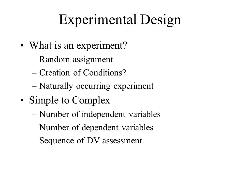 Experimental Design What is an experiment Simple to Complex