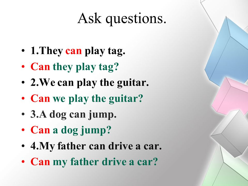 Ask questions. 1.They can play tag. Can they play tag