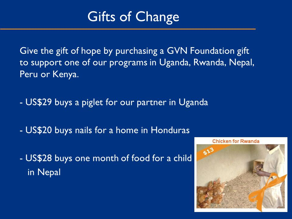 Gifts of Change Give the gift of hope by purchasing a GVN Foundation gift to support one of our programs in Uganda, Rwanda, Nepal, Peru or Kenya.