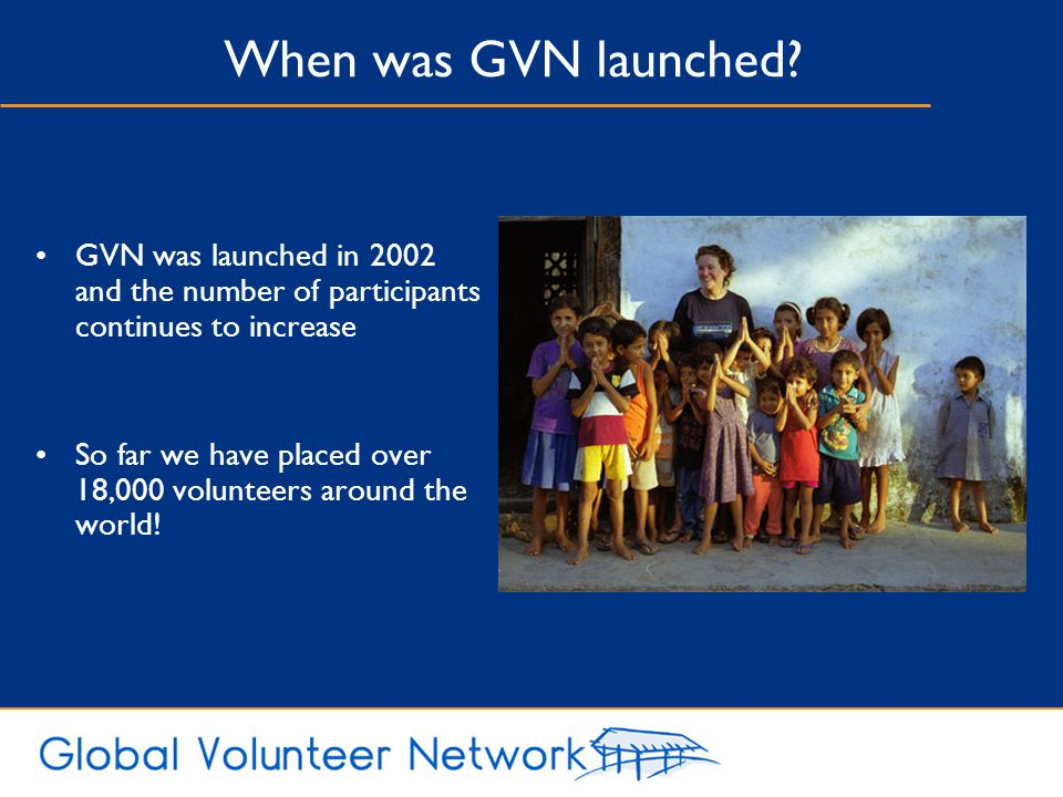 When was GVN launched GVN was launched in 2002 and the number of participants continues to increase.