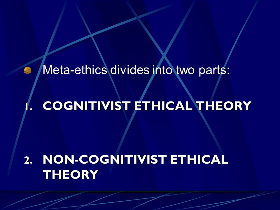 Meta-ethics divides into two parts: