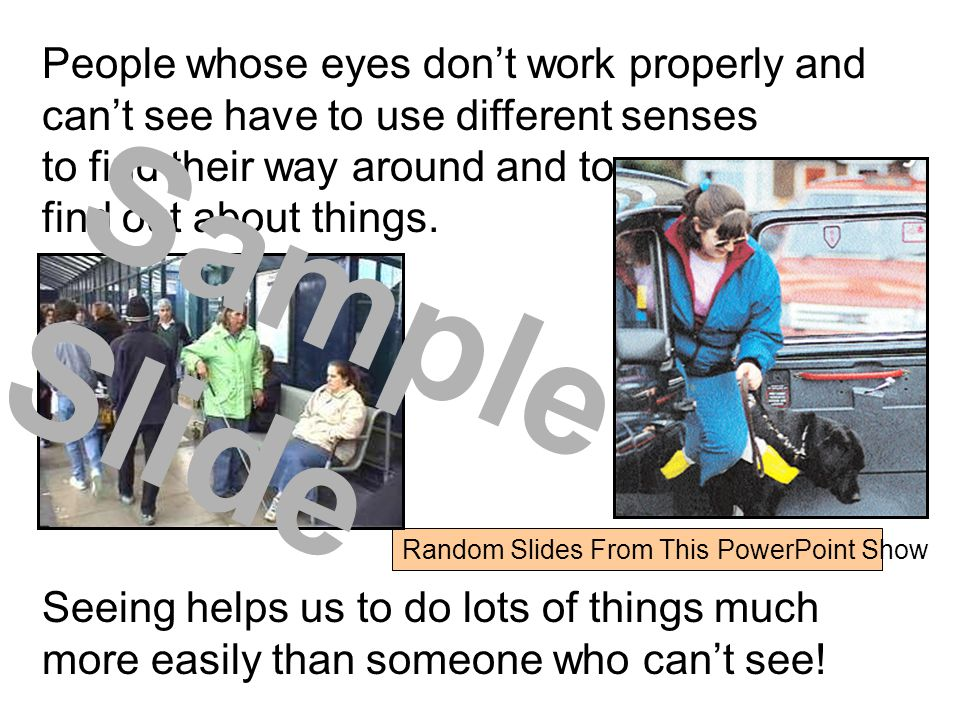 People whose eyes don't work properly and can't see have to use different senses