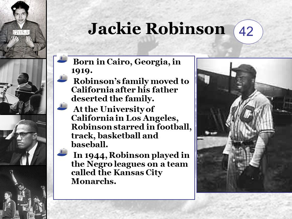 Jackie Robinson 42 Born in Cairo, Georgia, in 1919.