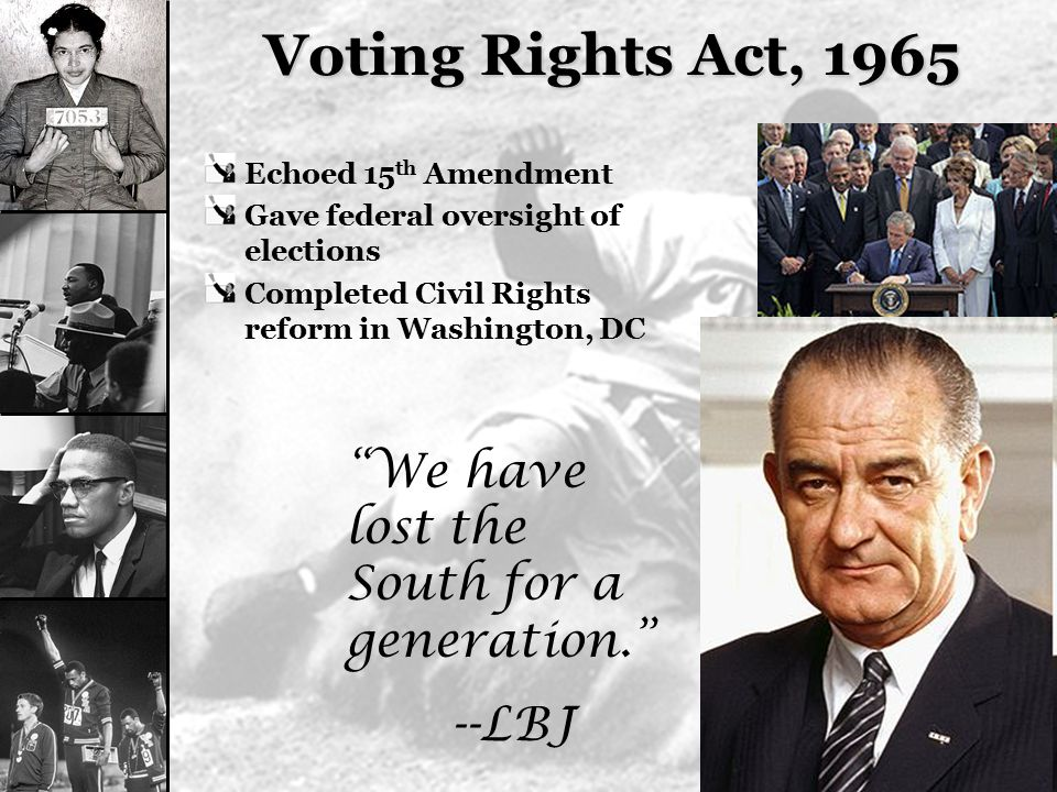 Voting Rights Act, 1965 We have lost the South for a generation.