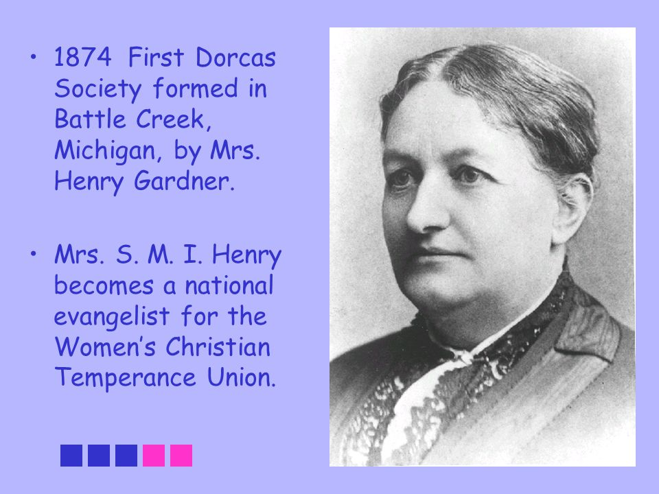 1874 First Dorcas Society formed in Battle Creek, Michigan, by Mrs