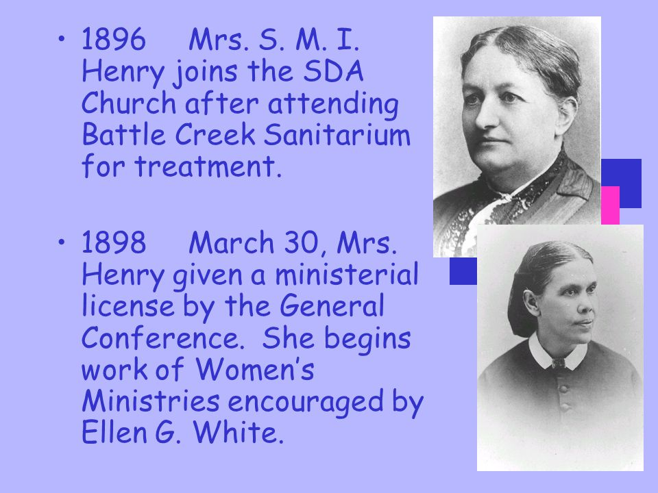 1896 Mrs. S. M. I. Henry joins the SDA Church after attending Battle Creek Sanitarium for treatment.