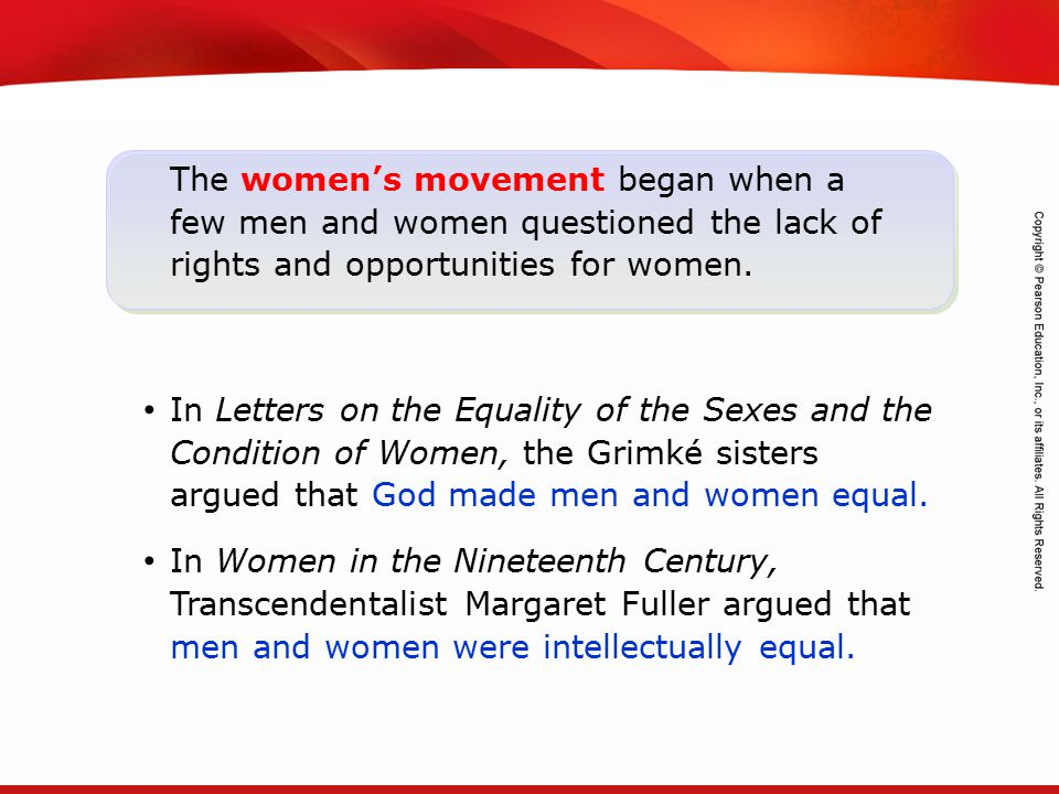The women's movement began when a few men and women questioned the lack of rights and opportunities for women.