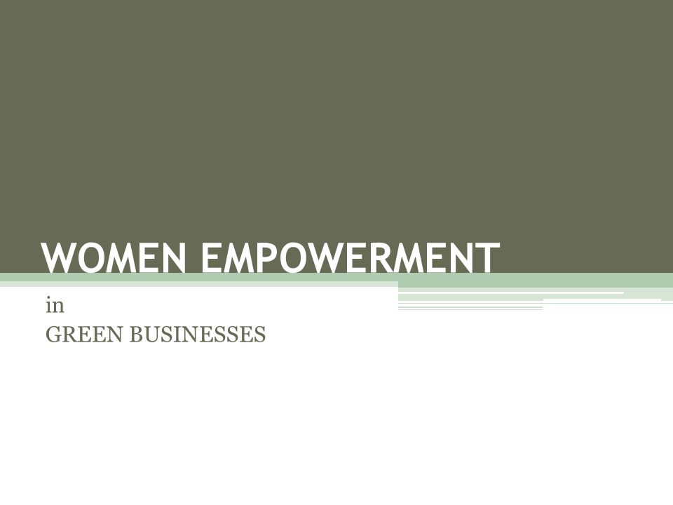 WOMEN EMPOWERMENT in GREEN BUSINESSES