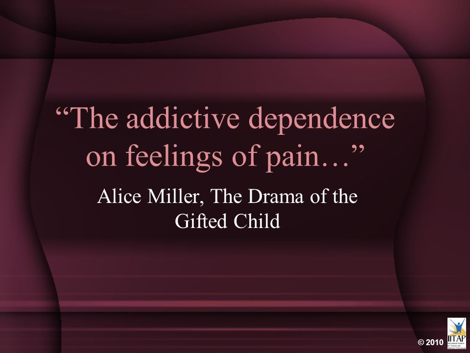 The addictive dependence on feelings of pain…