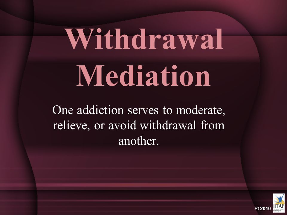 Withdrawal Mediation One addiction serves to moderate, relieve, or avoid withdrawal from another.