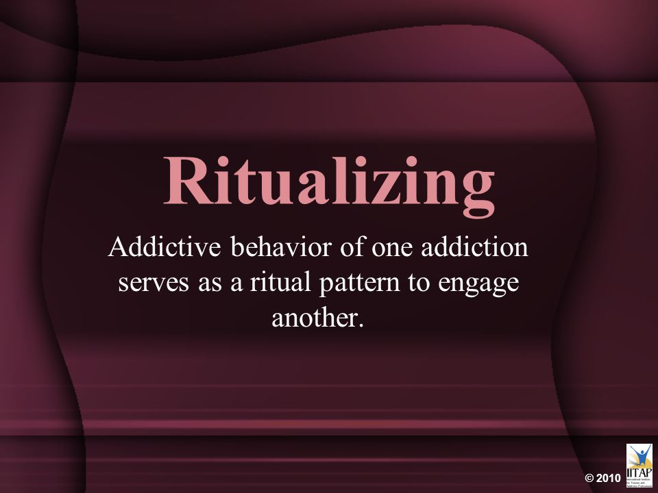 Ritualizing Addictive behavior of one addiction serves as a ritual pattern to engage another.