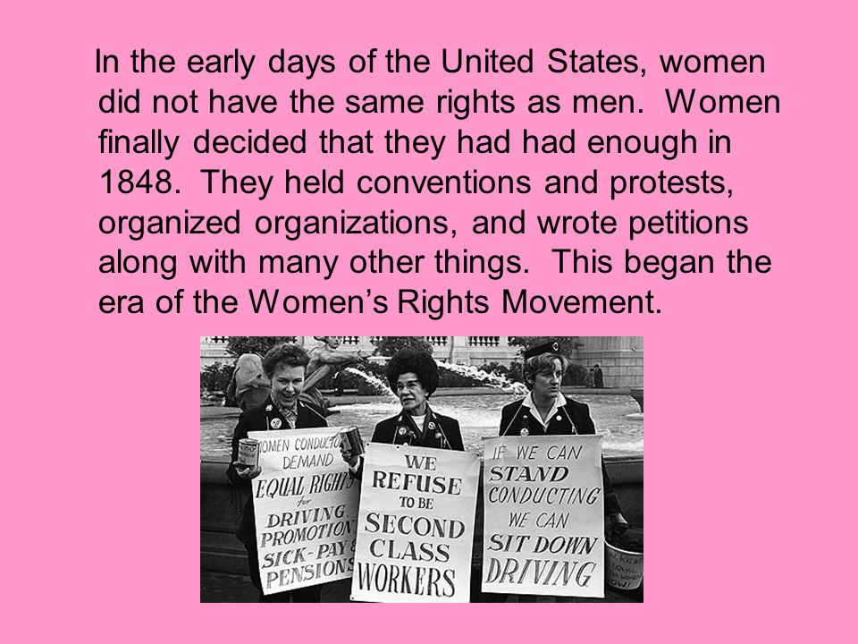 In the early days of the United States, women did not have the same rights as men.
