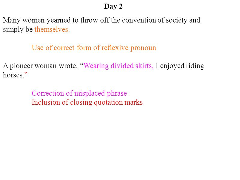 Day 2 Many women yearned to throw off the convention of society and simply be themselves. Use of correct form of reflexive pronoun.