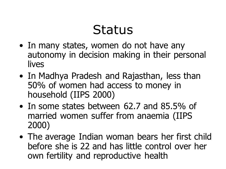 Status In many states, women do not have any autonomy in decision making in their personal lives.