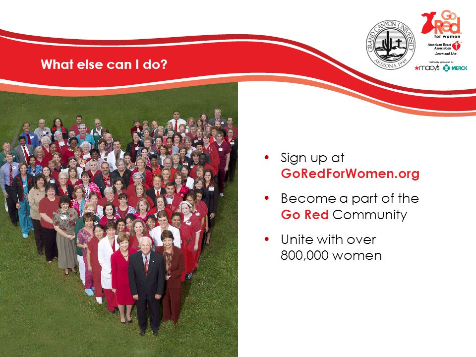 Sign up at GoRedForWomen.org Become a part of the Go Red Community