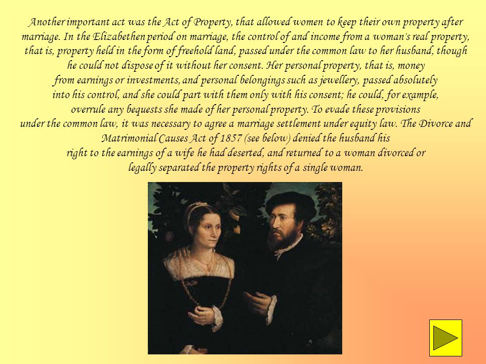Another important act was the Act of Property, that allowed women to keep their own property after marriage.