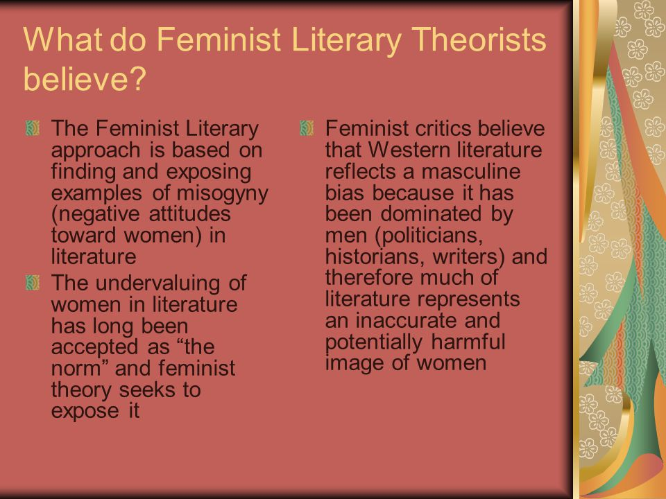 What do Feminist Literary Theorists believe