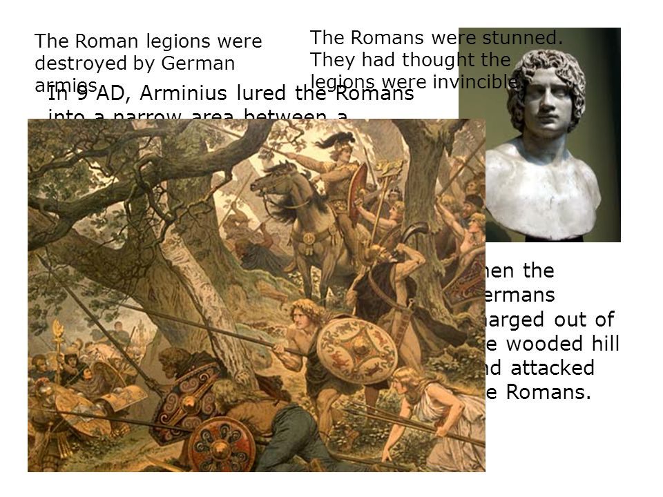 The Roman legions were destroyed by German armies.