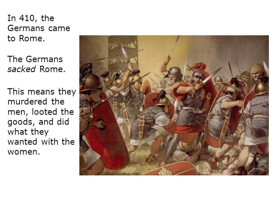 In 410, the Germans came to Rome.
