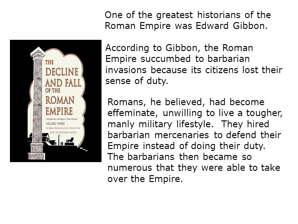 One of the greatest historians of the Roman Empire was Edward Gibbon.