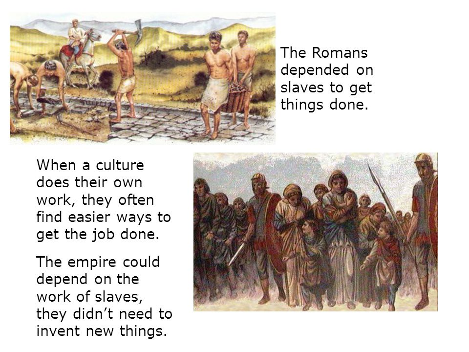 The Romans depended on slaves to get things done.