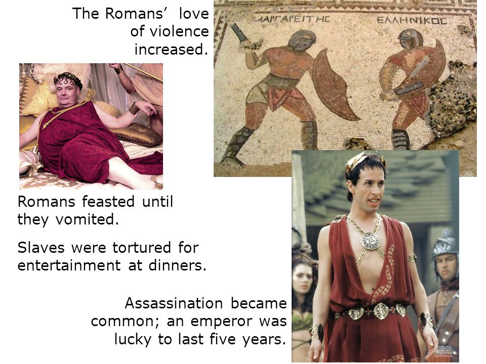 The Romans' love of violence increased.