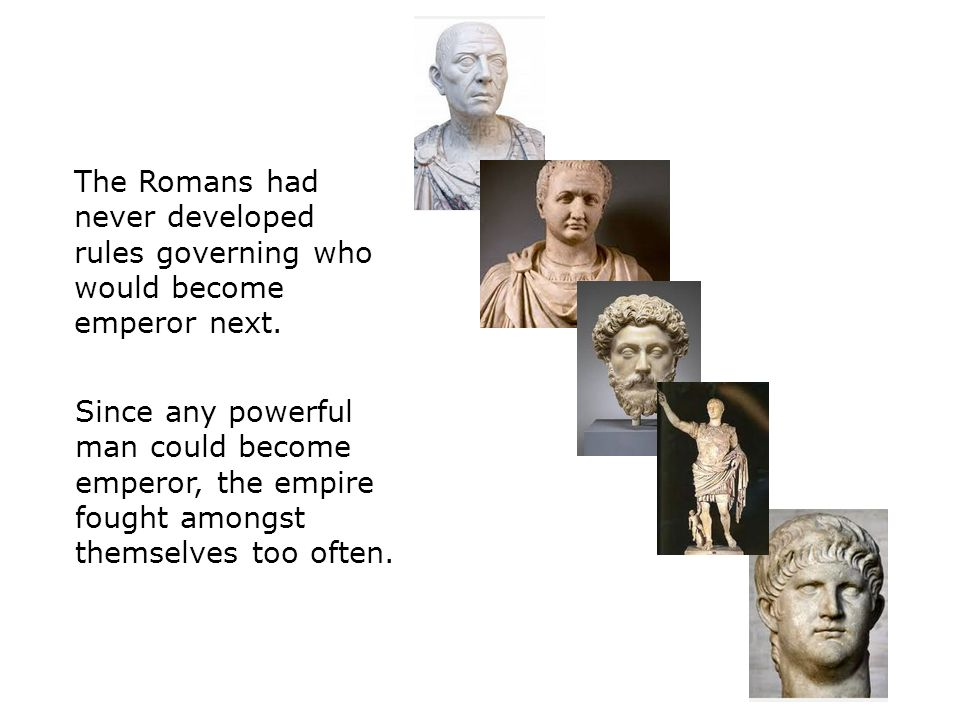 The Romans had never developed rules governing who would become emperor next.