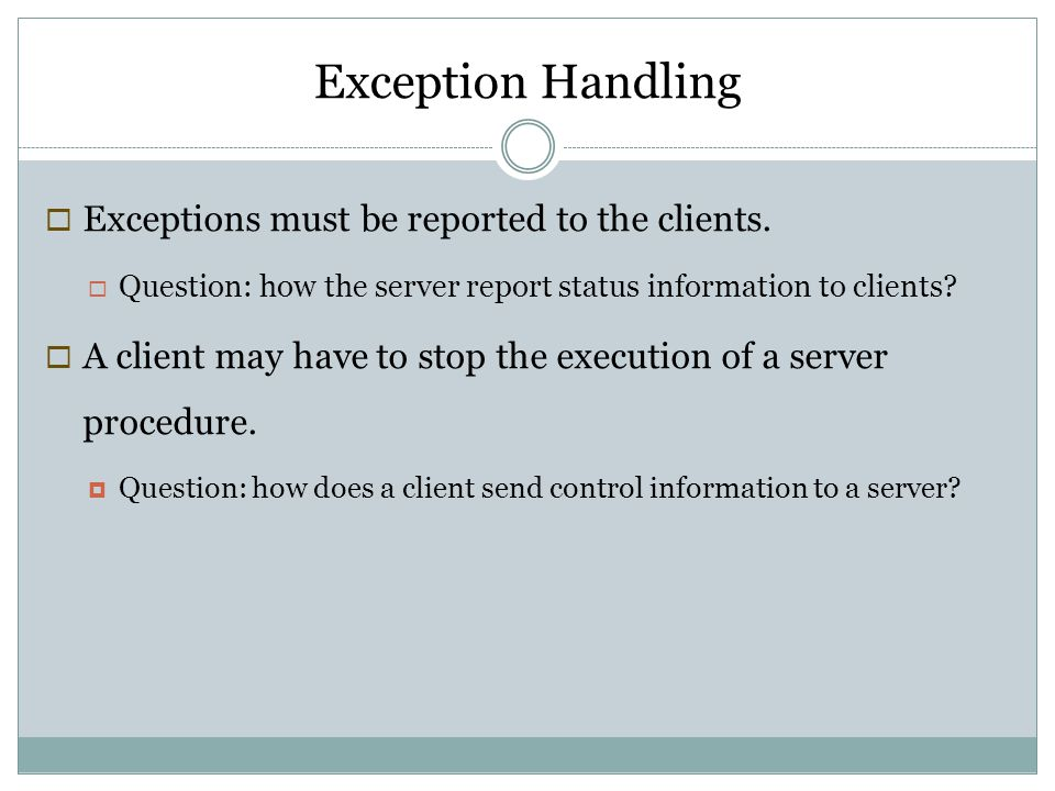 Exception Handling Exceptions must be reported to the clients.