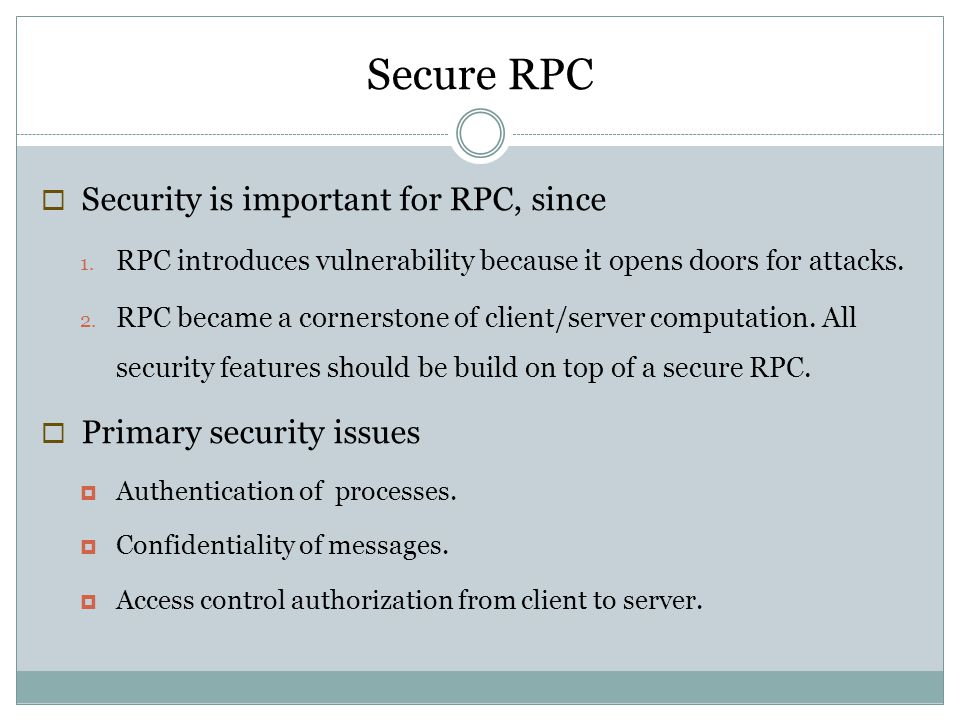 Secure RPC Security is important for RPC, since